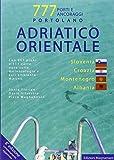 Adriatico orientale: Slovenia, Croazia, Montenegro, Albania. Portolano. 777 porti e ancoraggi