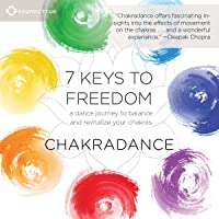 7 Keys to Freedom : A Dance Journey to Balance and Revitalize Your Chakras