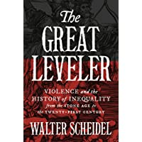 The Great Leveler: Violence and the History of Inequality from the Stone Age to the Twenty-First Century (Princeton Economic History of the Western World, Band 74)