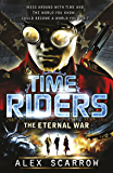 TimeRiders: The Eternal War (Book 4): The Eternal War (Book 4)