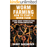 Worm Farming: How to Start a Worm Farm: Learn About Vermiculture and Vermicomposting (English Edition)