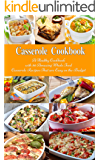 Casserole Cookbook: A Healthy Cookbook with 50 Amazing Whole Food Casserole Recipes That are Easy on the Budget (Free Gift): Dump Dinners and One-Pot Meals ... Cooking and Eating 1) (English Edition)