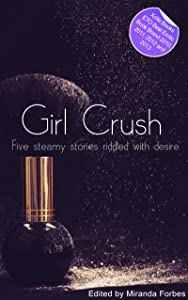Girl Crush - A collection of five erotic stories