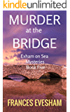 Murder at the Bridge: An Exham on Sea Cosy Murder Mystery (Exham on Sea Mysteries Book 5)
