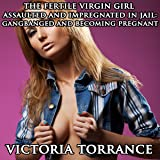 The Fertile Virgin Girl Assaulted and Impregnated in Jail: Gangbanged and Becoming Pregnant