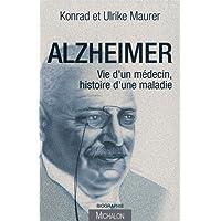 Alzheimer: Vie d'un médecin, histoire d'une maladie