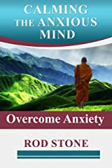 Calming the Anxious Mind: Overcome Anxiety Kindle Edition
