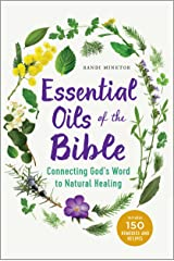 Essential Oils of the Bible: Connecting God's Word to Natural Healing Kindle Edition