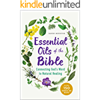Essential Oils of the Bible: Connecting God's Word to Natural Healing