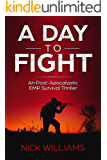 A Day To Fight: A Post-Apocalyptic EMP Survival Thriller (The Grid Down Series Book 2)