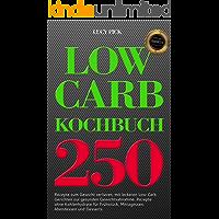 Low Carb Kochbuch: 250 Rezepte zum Gewicht verlieren und seinem Traumkörper näher kommen mit leckeren Gerichten zur gesunden Gewichtsabnahme, das ideale Rezeptbuch für Eilige, Faule und Berufstätige