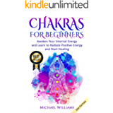 CHAKRAS: Chakras for Beginners - Awaken Your Internal Energy and Learn to Radiate Positive Energy and Start Healing…