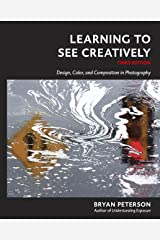 Learning to See Creatively, Third Edition: Design, Color, and Composition in Photography Kindle Edition
