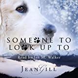 Someone to Look up To: The Story of a Special Dog