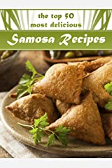 Samosas: The Top 50 Most Delicious Samosa Recipes - Tasty Little Indian Snacks (Recipe Top 50's Book 33) Kindle Edition