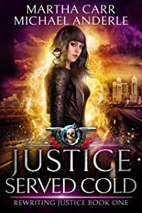 Justice Served Cold: An Urban Fantasy Action Adventure (Rewriting Justice Book 1)