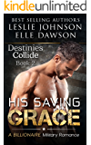 His Saving Grace  — Destinies Collide (Book 2): A Billionaire Military Romance
