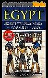 Egypt : Egyptian Mythology and The Secrets Of The Gods (Egyptian History, Folklore, Myths and Legends, Pyramids, Egypt, Rome) (English Edition)