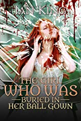 The Girl Who Was Buried in Her Ball Gown: One evening of disaster, begins a trail of regretful consequence Kindle Edition