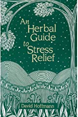 An Herbal Guide to Stress Relief: Gentle Remedies and Techniques for Healing and Calming the Nervous System Kindle Edition