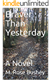 Braver Than Yesterday: A Novel