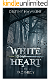 White Heart: The Prophecy (The Blackened Souls Series Book 1)