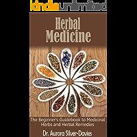 Herbal Medicine: The Beginner's Guidebook to Medicinal Herbs and Herbal Remedies (Alternative Medicine,, Natural Remedies, and Eastern Medicine 1)