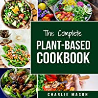 The Complete Plant-Based Diet Cookbook