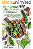 Ketogenic Diet Cookbook: The Simple Guide to a Keto Diet, with More Than 40 Tasty Recipes and Meal Plan to Lose Fat & Cleanse Your Body