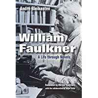 William Faulkner: A Life through Novels