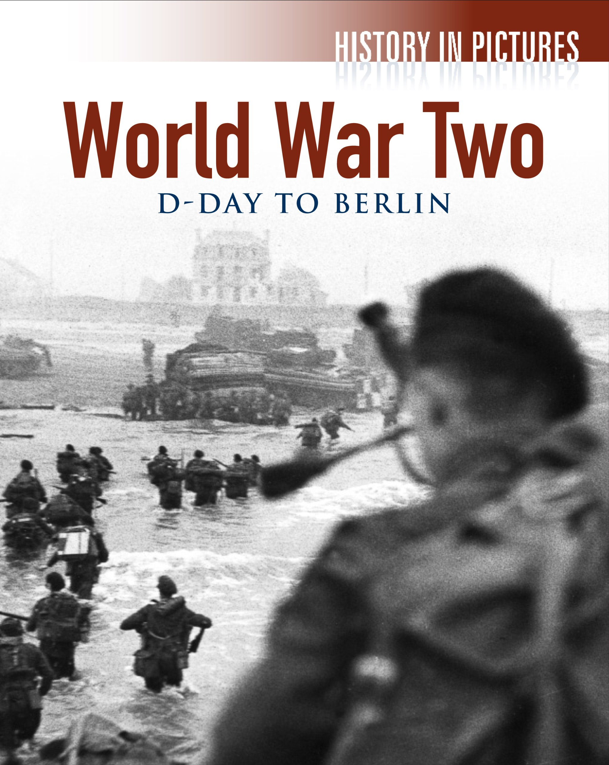 World War 2 - D - Day to Berlin (History in Pictures) pdf