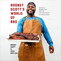 Rodney Scott's World of BBQ: Every Day Is a Good Day: A Cookbook