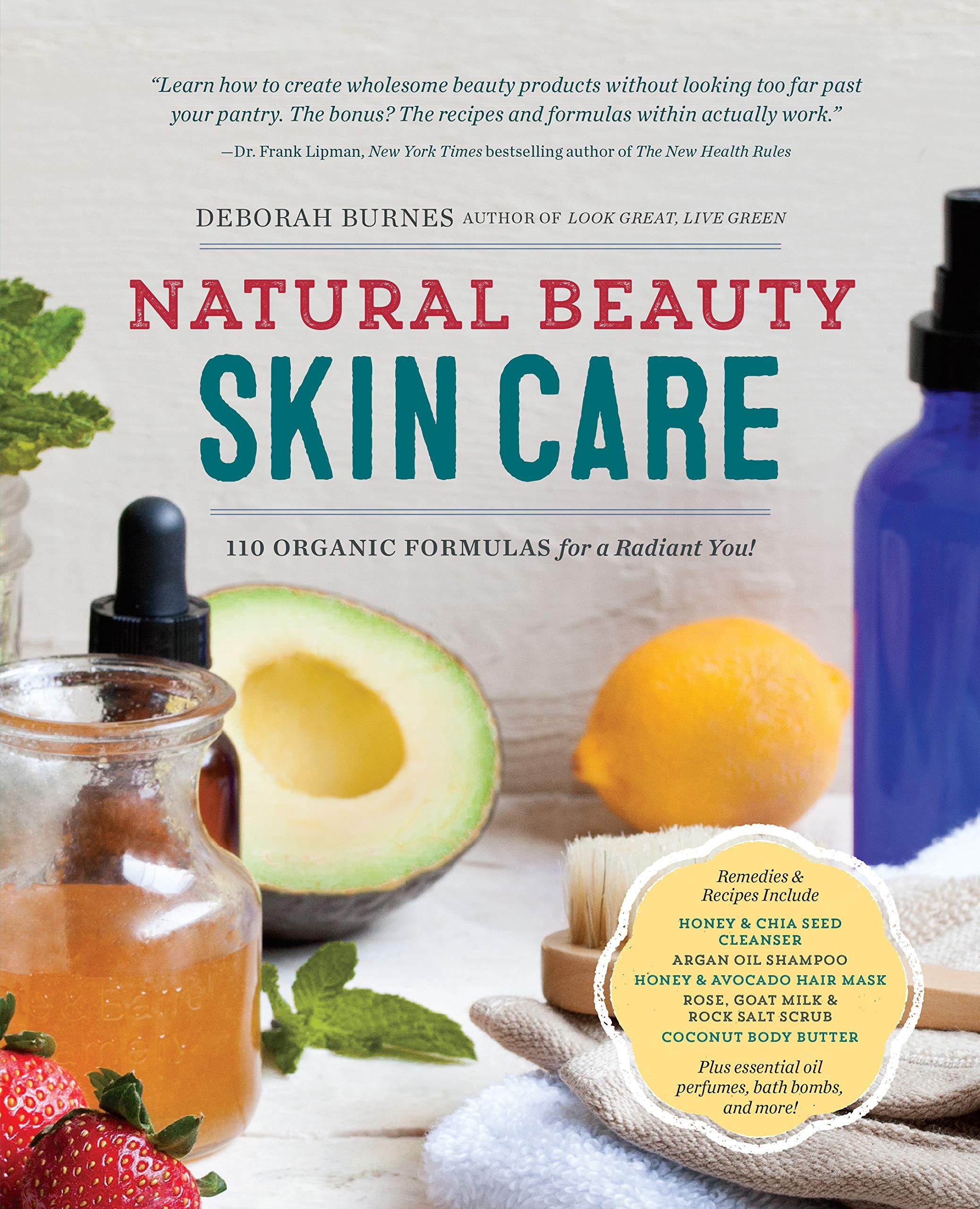 Natural Beauty Skin Care 110 Organic Formulas For A Radiant You Burnes Deborah 9781623156640 Amazon Com Books