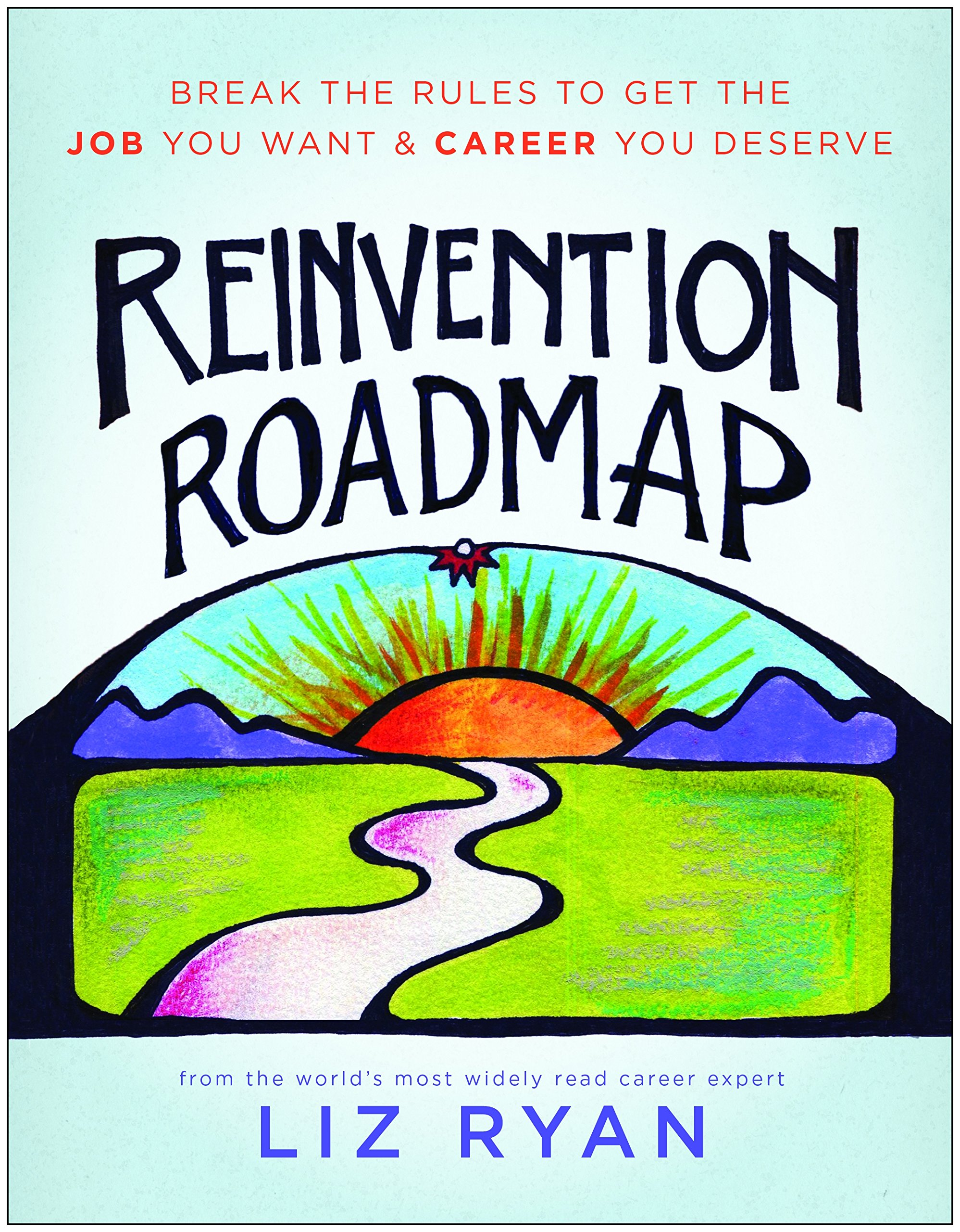 Download Reinvention Roadmap: Break the Rules to Get the Job You Want and Career You Deserve pdf epub