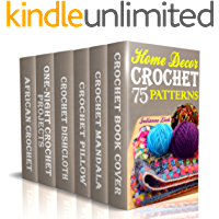 Crochet Home Decor: 75 Lovely Crochet Projects To Cover Your Home With Cosiness: (African Crochet Flower, Crochet Mandala, Crochet Hook A, Crochet Accessories, ... Patterns, Crochet Books) (English Edition)
