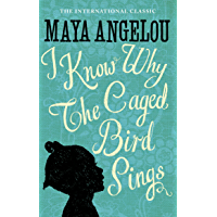 I Know Why The Caged Bird Sings: The international Classic and Sunday Times Top Ten Bestseller (Virago Modern Classics…