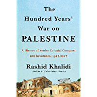 The Hundred Years' War on Palestine: A History of Settler Colonialism and Resistance, 1917–2017 (English Edition)