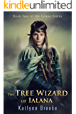 The Tree Wizard of Ialana: Book Four of the Ialana Series