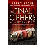 The Final Ciphers and the Return of Christ: Analyzing Prophetic Cycles and Patterns Based on Ancient and End-Time Ciphers Fro