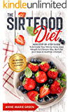The Sirtfood Diet: New Step-By-Step Guide To Activate Your Skinny Gene, Lose Weight In A Simple Way, Burn Fat And Have A…
