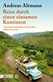 Reise durch einen einsamen Kontinent: Unterwegs in Kolumbien, Ecuador, Bolivien, Peru und Chile (Taschenbücher)