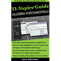 Ti-Nspire™ Guide Algebra Fundamentals: TI-Nspire and TI-Nspire CAS Revealed and Extended (TI-Nspire Innovation in…