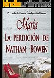 María. La perdición de Nathan Bowen: Precuela de Cuando consigas... hablarme