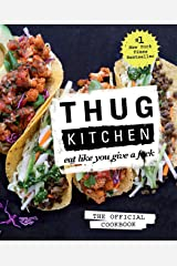 Thug Kitchen: The Official Cookbook: Eat Like You Give a F*ck (Thug Kitchen Cookbooks) Hardcover
