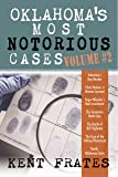 Oklahoma's Most Notorious Cases Volume#2: Valentine's Day Murder, Clara Hamon a Woman Scorned, Roger Wheeler's Bad Investment, Geronimo Bank Case, ... the Talking Pharmacist, Death Oklahoma Style