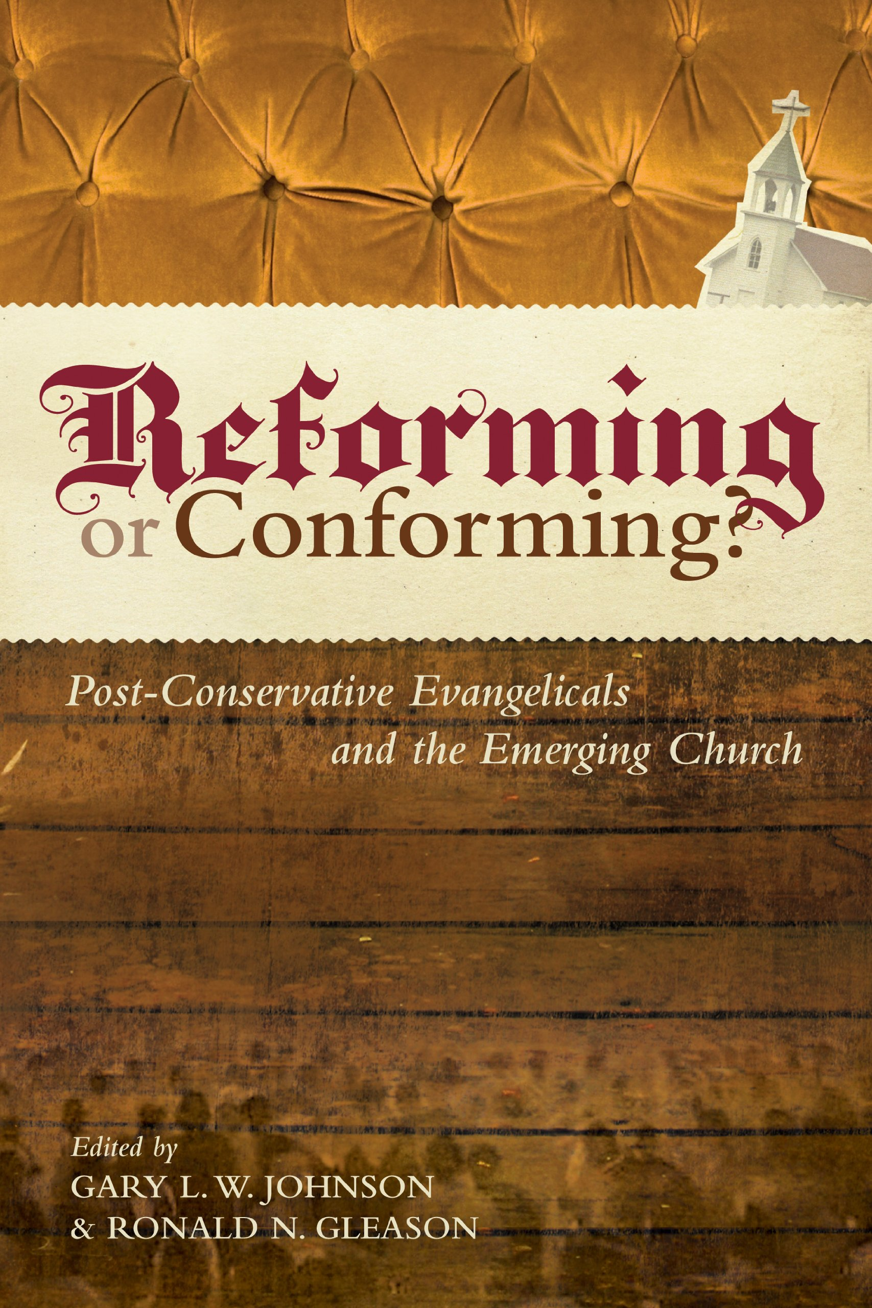 Reforming or conforming post conservative evangelicals and the emerging church gary l w johnson ronald n gleason david f wells paul wells
