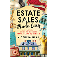 Estate Sales Made Easy: A Practical Guide to Success from Start to Finish