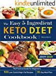 The Easy 5-Ingredient Keto Diet Cookbook: The Practical Guide For Beginners - 500 Low-Carb and High-Fat Recipes - 30-Day...