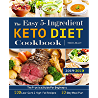 The Easy 5-Ingredient Keto Diet Cookbook: The Practical Guide For Beginners - 500 Low-Carb and High-Fat Recipes - 30-Day Meal Plan. (English Edition)