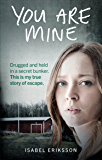 You Are Mine: Drugged and Held in a Secret Bunker. This is My True Story of Escape. (English Edition)
